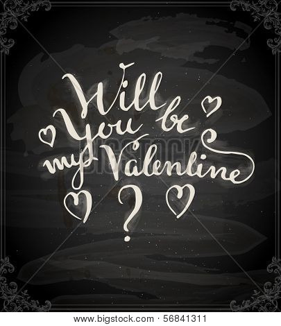 Happy Valentine's Day Design. Blackboard Background with Hand Lettering. Typographical Holiday Illustration. Vector. Chalkboard Style. Will You be My Valentine?