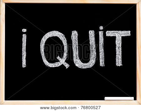 I Quit Message, Handwriting With Chalk On Wooden Frame Blackboard