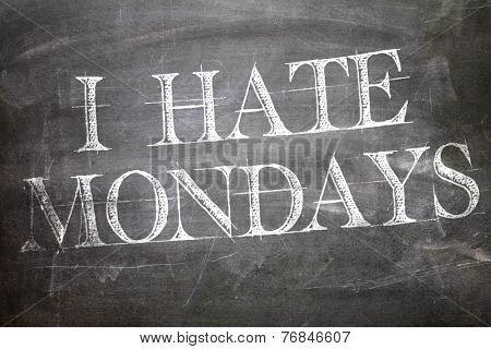 I Hate Mondays written on blackboard