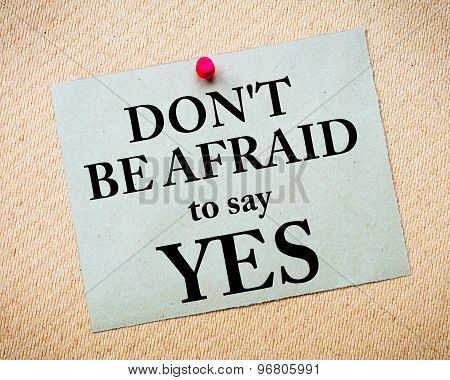 Don't Be Afraid To Say Yes Message Written On Paper Note