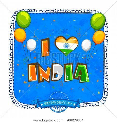 Elegant greeting card decorated with stylish tricolor text I Love India and flying balloons on grungy blue background for Indian Independence Day celebration.