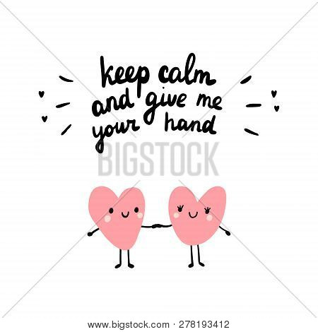poster of Keep Calm And Give Me Your Hand Illustration With Couple Of Hearts Together