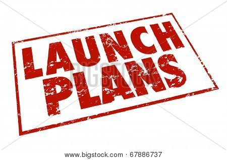 Launch Plans in red ink stamp for starting new company or business, beginning a project