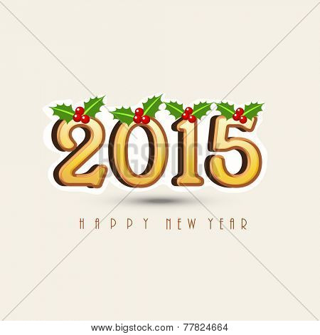 Happy New Year celebrations greeting card design with mistletoe decorated text 2015.