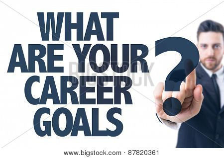 Business man pointing the text: What Are Your Career Goals?