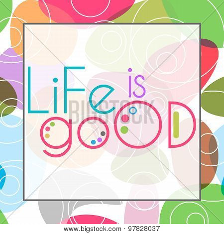 Life Is Good Colorful Background