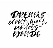 Dreams Don Not Work Unless You Do Handwritten Calligraphy. Motivational Quote Ink Brush Lettering. B poster