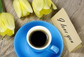 Bouquet And A Cup Of Coffee. Tulips And A Cup Of Coffee. Coffee And A Note I Love You. Inscription I poster