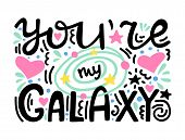 You Are My Galaxy - Unique Hand Lettered Romantic Quote. Hand Drawn Composition With Planet And Star poster