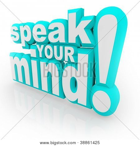The words Speak Your Mind in 3d letters encouraging you to provide feedback, opinions, thoughts, viewpoints, answers and judgements
