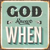 Vintage metal sign - God Knows When - JPG Version