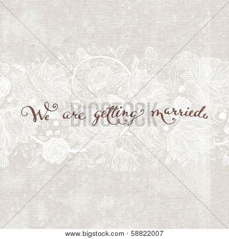 Wedding. We are getting married Lettering. Flower Pattern Background with Hand Lettering. Typographical Holiday Illustration. Vintage Paper Texture Background. Vector.