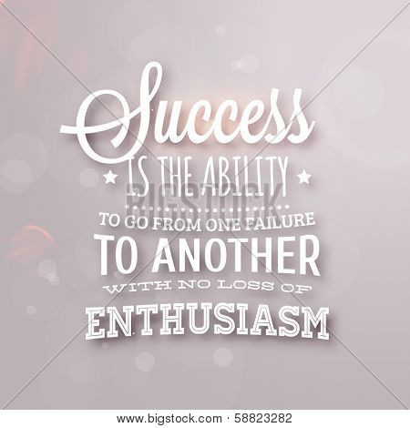 "Quote Typographical Background, vector design. ""Success is the ability to go from one failure to another with no loss of enthusiasm"""