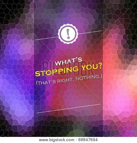 What Is Stopping You