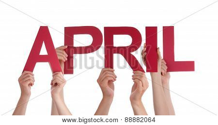 Many People Hands Holding Red Straight Word April