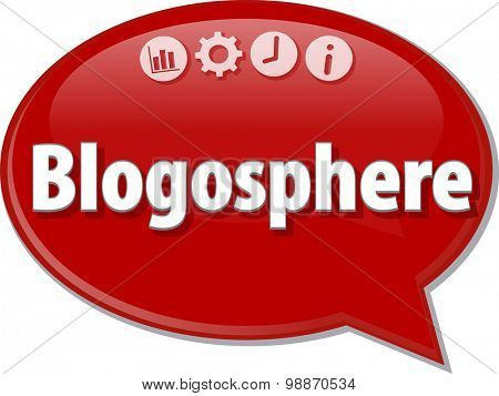 Speech bubble dialog illustration of business term saying Blogosphere