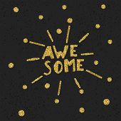 Golden Awesome quote print in  raster  . Black particles on dark background. Golden glitter letters poster