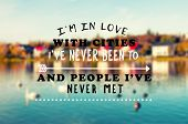 Travel Inspirational And Motivational Quotes - Im In Love With The City I;ve Never Been To And Peop poster