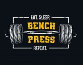 Eat Sleep Bench Press Repeat Motivational Gym Quote With Barbell And Grunge Effect. Powerlifting And poster