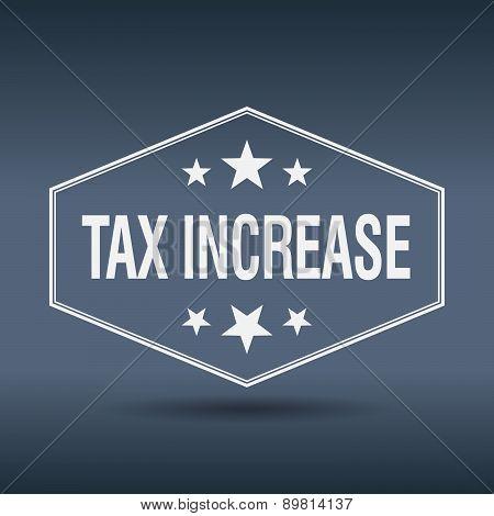 Tax Increase Hexagonal White Vintage Retro Style Label
