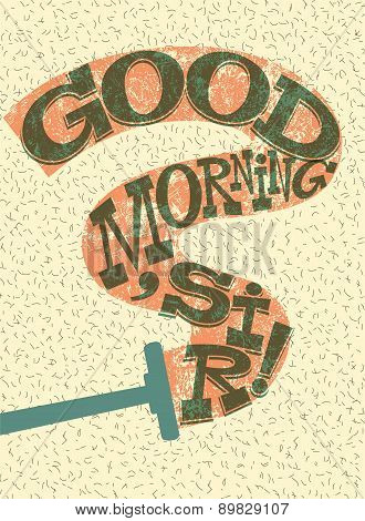 Good Morning, Sir! Funny typographical retro poster. Vector illustration.