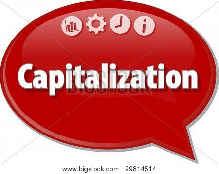 Speech bubble dialog illustration of business term saying Capitalization