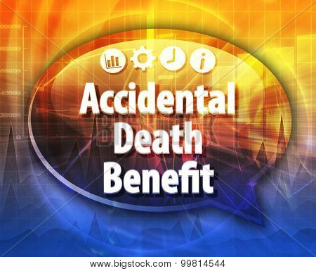 Speech bubble dialog illustration of business term saying accidental death benefit