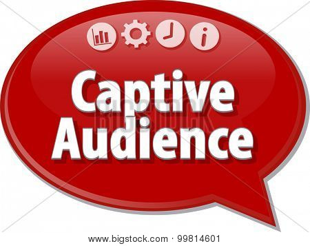 Speech bubble dialog illustration of business term saying Captive Audience