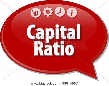 Speech bubble dialog illustration of business term saying Capital Ratio