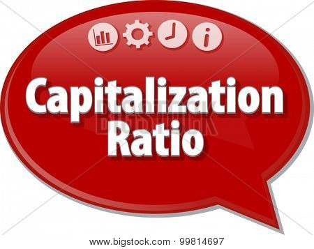 Speech bubble dialog illustration of business term saying Capitalization Ratio