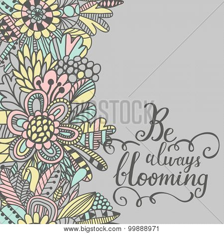 Be always blooming concept card. Cute inspirational background. Lovely card with pastel colored flowers in vector
