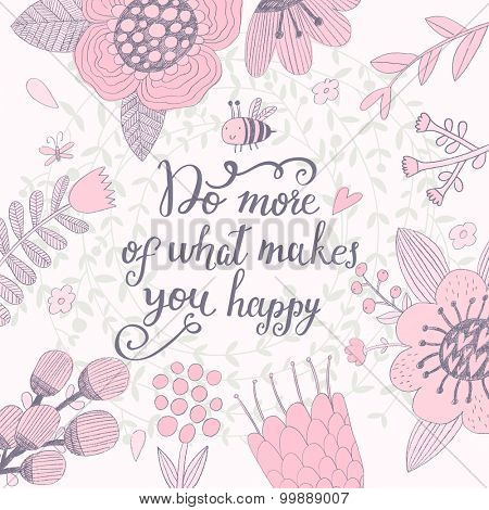 Do more of what makes you happy. Inspirational and motivational background. Pastel colored floral card with sweet flowers, cute bee and great wish