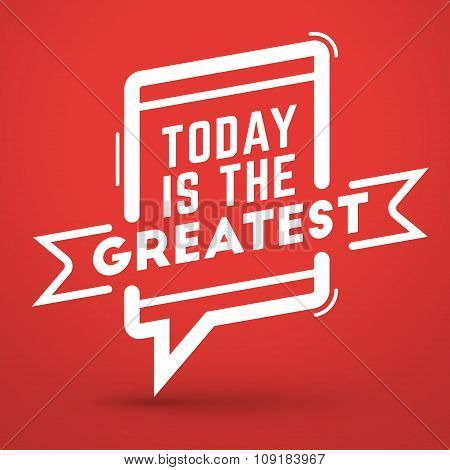 Inspirational And Motivational Typographic Quote Vector Poster Design. Today Is The Greatest. Vector