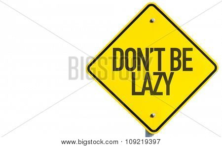 Don't Be Lazy sign isolated on white background