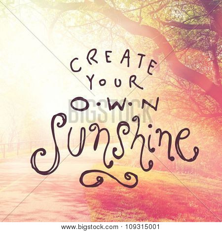 Inspirational Typographic Quote - Create your own Sunshine
