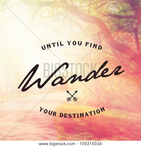 Inspirational Typographic Quote - Until you find your destination.. Wander