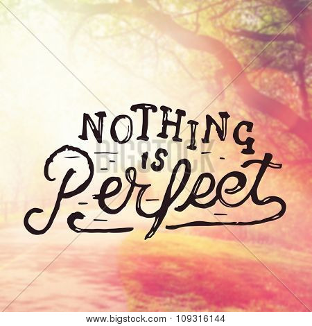 Inspirational Typographic Quote - Nothing is Perfect