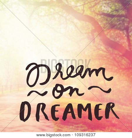 Inspirational Typographic Quote - Dream on Dreamer