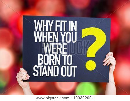 Why Fit In When You Were Born to Stand Out? placard with bokeh background
