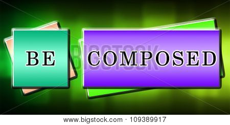 Be Composed, quote on colorful Background