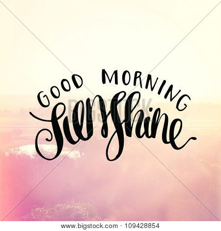 Inspirational Typographic Quote - Good Morning Sunshine