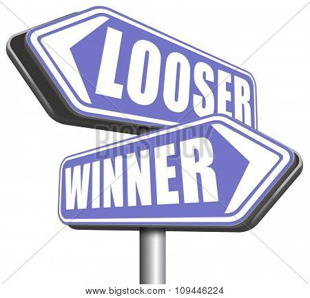 winner looser win or loose the sports game or competition start winning and stop being a looser change your luck sign lottery bingo or casino victory