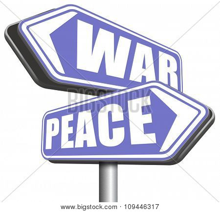 make love not war fight for peace stop conflict and say no to terrorism road sign