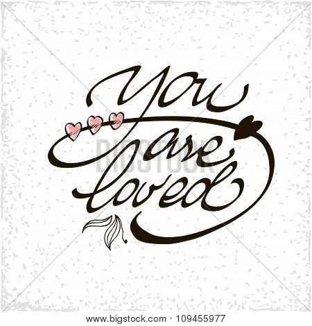 You are loved lettering handmade vector calligraphy. Simple stylish text design template on white ba