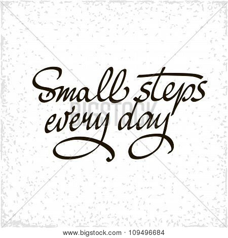 Small Steps Every Day.  Black Motivational Quote Isolated On White Background,  Vector Modern Callig