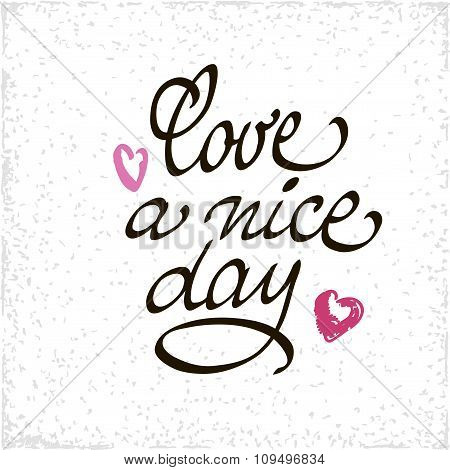 Love A Nice Day Lettering Handmade Vector Calligraphy. Simple Stylish Text Design Template On White