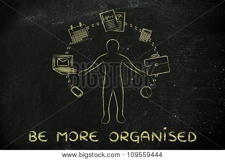 Busy Business Man Juggling With Office Objects And Text Be More Organised