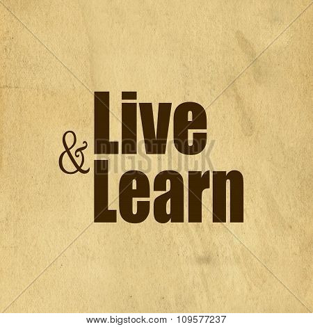 Live and Learn quote about life / truism pictured on light brown background