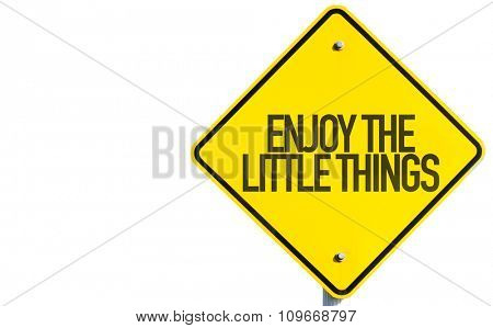 Enjoy the Little Things sign isolated on white background