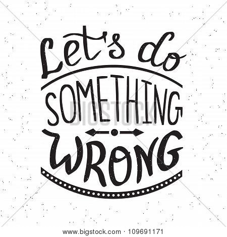 Let's do something wrong handwritten design